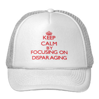 Keep Calm by focusing on Disparaging Trucker Hat