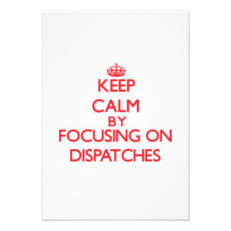 Keep Calm by focusing on Dispatches Personalized Announcements