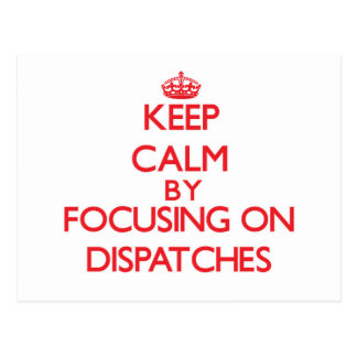 Keep Calm by focusing on Dispatches Post Cards