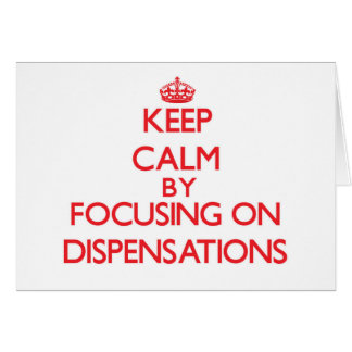 Keep Calm by focusing on Dispensations Greeting Card
