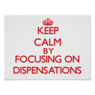 Keep Calm by focusing on Dispensations Posters