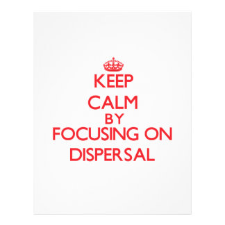 Keep Calm by focusing on Dispersal Custom Flyer