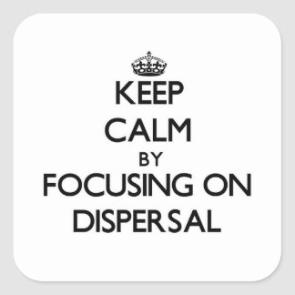 Keep Calm by focusing on Dispersal Square Stickers