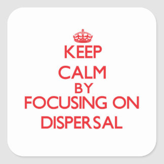 Keep Calm by focusing on Dispersal Square Sticker
