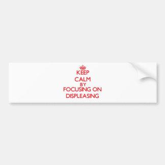 Keep Calm by focusing on Displeasing Bumper Sticker