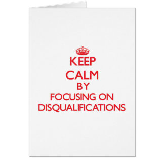 Keep Calm by focusing on Disqualifications Greeting Card