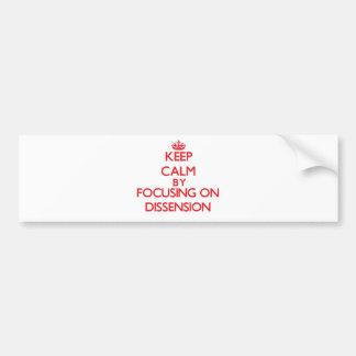 Keep Calm by focusing on Dissension Bumper Sticker