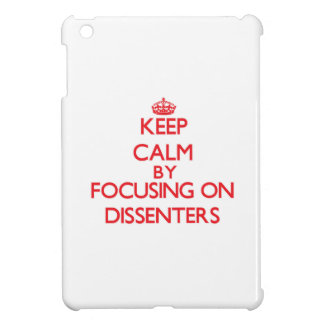 Keep Calm by focusing on Dissenters iPad Mini Cover