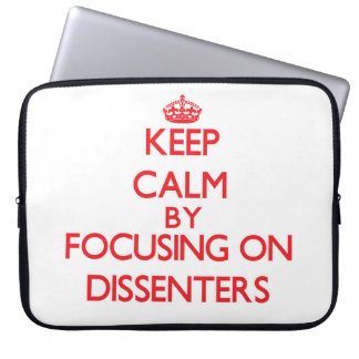 Keep Calm by focusing on Dissenters Computer Sleeve