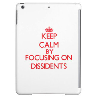 Keep Calm by focusing on Dissidents iPad Air Case
