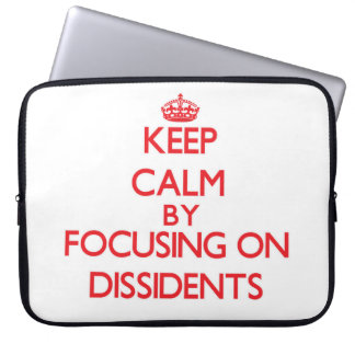 Keep Calm by focusing on Dissidents Computer Sleeves