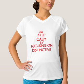 Keep Calm by focusing on Distinctive T-shirts