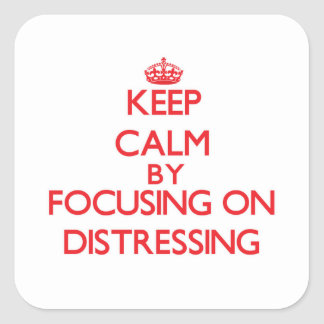 Keep Calm by focusing on Distressing Square Sticker