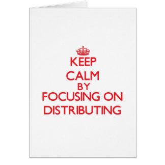 Keep Calm by focusing on Distributing Card