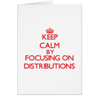 Keep Calm by focusing on Distributions Greeting Cards