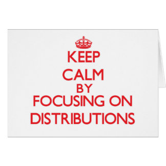 Keep Calm by focusing on Distributions Card