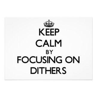 Keep Calm by focusing on Dithers Announcement