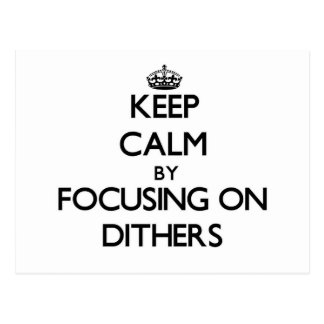 Keep Calm by focusing on Dithers Post Card