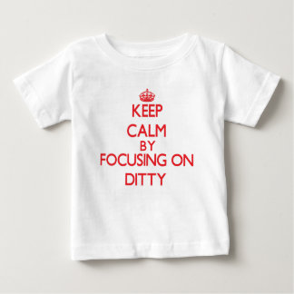 Keep Calm by focusing on Ditty Tee Shirts