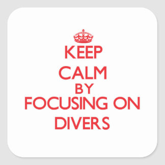 Keep Calm by focusing on Divers Square Sticker