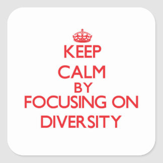 Keep Calm by focusing on Diversity Stickers