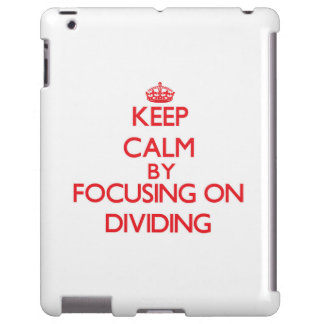 Keep Calm by focusing on Dividing