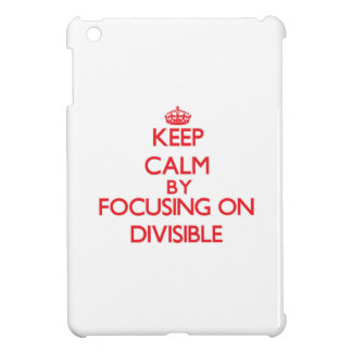 Keep Calm by focusing on Divisible iPad Mini Cases