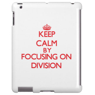 Keep Calm by focusing on Division