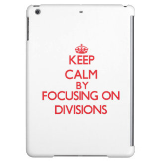 Keep Calm by focusing on Divisions iPad Air Cases