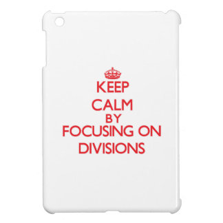 Keep Calm by focusing on Divisions iPad Mini Cover