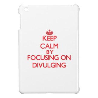 Keep Calm by focusing on Divulging iPad Mini Cover