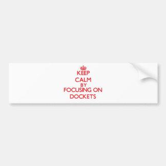 Keep Calm by focusing on Dockets Bumper Sticker