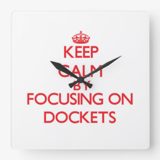 Keep Calm by focusing on Dockets Square Wall Clocks