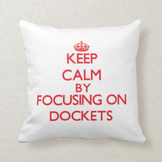 Keep Calm by focusing on Dockets Pillow