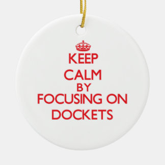 Keep Calm by focusing on Dockets Ornaments
