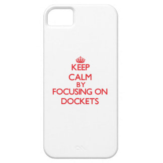 Keep Calm by focusing on Dockets iPhone 5/5S Case