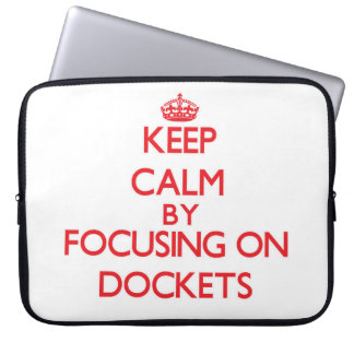 Keep Calm by focusing on Dockets Laptop Sleeves