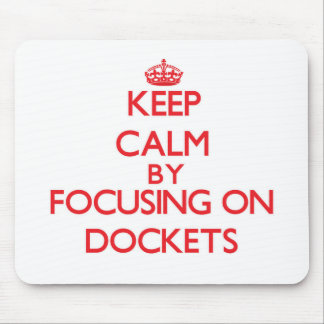 Keep Calm by focusing on Dockets Mousepad
