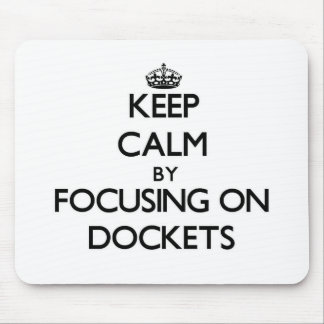 Keep Calm by focusing on Dockets Mouse Pad