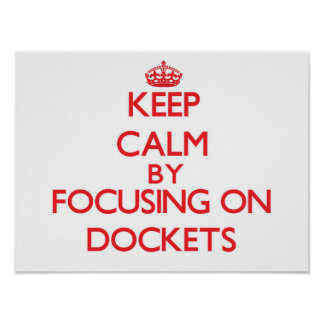 Keep Calm by focusing on Dockets Poster