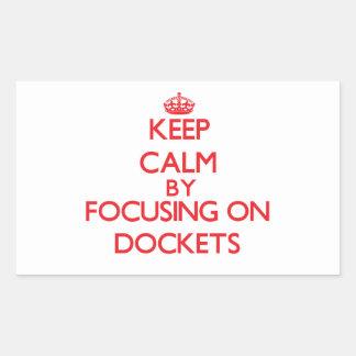Keep Calm by focusing on Dockets Sticker