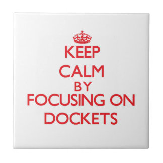 Keep Calm by focusing on Dockets Tile