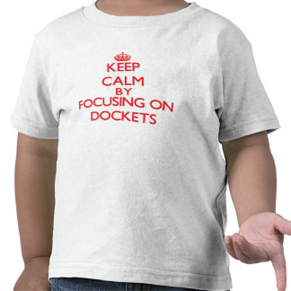 Keep Calm by focusing on Dockets Tshirts