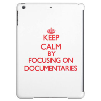 Keep Calm by focusing on Documentaries Case For iPad Air