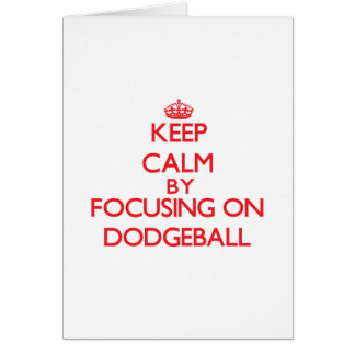 Keep Calm by focusing on Dodgeball Card