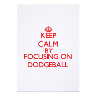Keep Calm by focusing on Dodgeball Invites