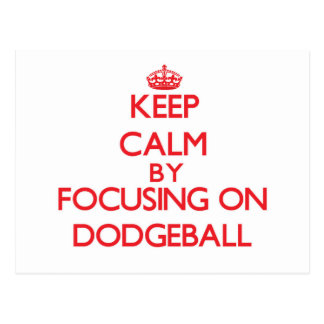 Keep Calm by focusing on Dodgeball Post Card