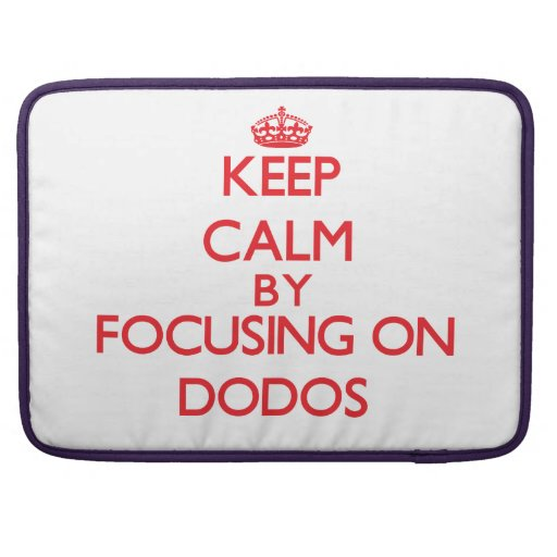 Keep calm by focusing on Dodos Sleeves For MacBooks