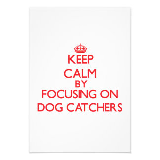 Keep Calm by focusing on Dog Catchers Custom Invite