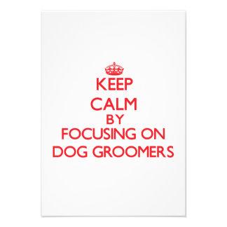 Keep Calm by focusing on Dog Groomers Custom Invitations
